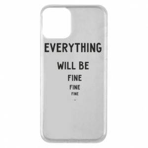 Etui na iPhone 11 Everything will be fine... fine... fine