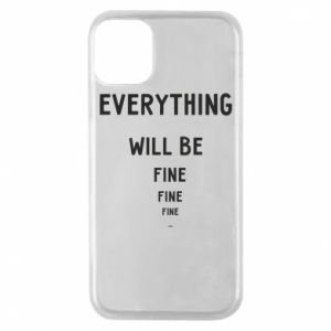 Phone case for iPhone 11 Pro Everything will be fine... fine... fine
