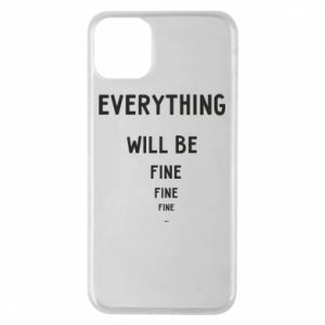 Phone case for iPhone 11 Pro Max Everything will be fine... fine... fine