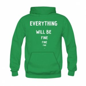Bluza z kapturem dziecięca Everything will be fine... fine... fine