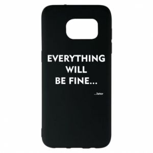 Etui na Samsung S7 EDGE Everything will be fine... later