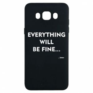 Etui na Samsung J7 2016 Everything will be fine... later