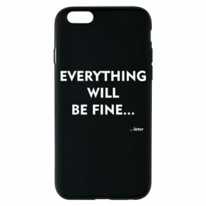 Etui na iPhone 6/6S Everything will be fine... later