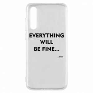 Etui na Huawei P20 Pro Everything will be fine... later