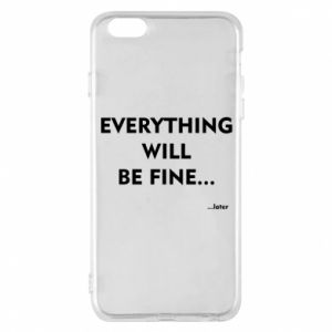 Etui na iPhone 6 Plus/6S Plus Everything will be fine... later