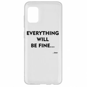 Etui na Samsung A31 Everything will be fine... later