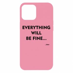 Etui na iPhone 12 Pro Max Everything will be fine... later