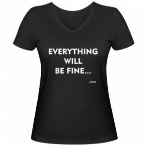 Damska koszulka V-neck Everything will be fine... later