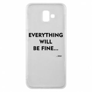 Etui na Samsung J6 Plus 2018 Everything will be fine... later