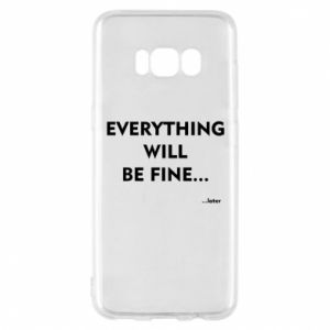 Etui na Samsung S8 Everything will be fine... later