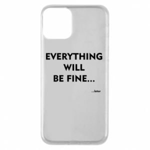 Etui na iPhone 11 Everything will be fine... later