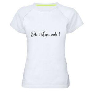 Damska koszulka sportowa Fake it till you make it
