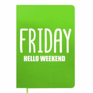 Notes Friday. Hello weekend