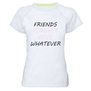 Women's sports t-shirt Friends forever boys whatever