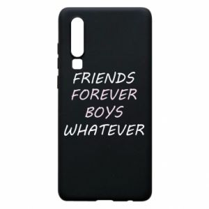 Phone case for Huawei P30 Friends forever boys whatever