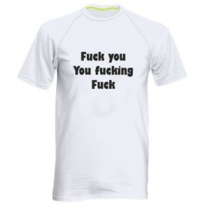 Koszulka sportowa męska Fuck you You fucking Fuck