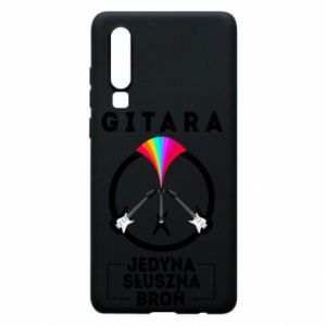Phone case for Huawei P30 The guitar is the only proper weapon