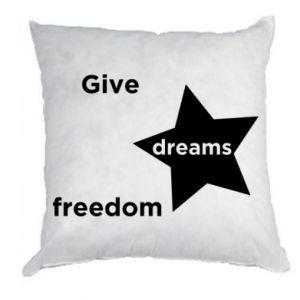 Poduszka Give dreams freedom