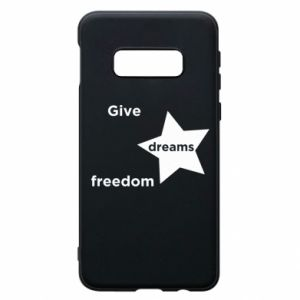 Phone case for Samsung S10e Give dreams freedom