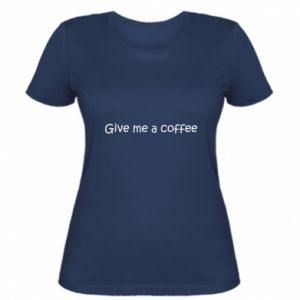 Women's t-shirt Give me a coffee