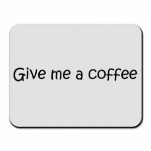 Podkładka pod mysz Give me a coffee