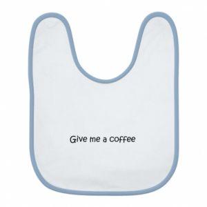 Śliniak Give me a coffee