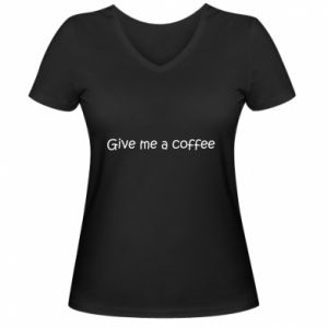 Damska koszulka V-neck Give me a coffee