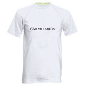 Men's sports t-shirt Give me a coffee