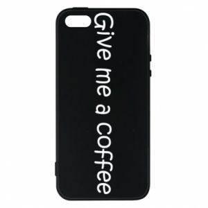 Phone case for iPhone 5/5S/SE Give me a coffee