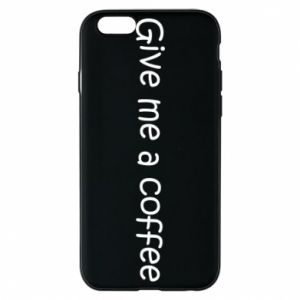 Phone case for iPhone 6/6S Give me a coffee