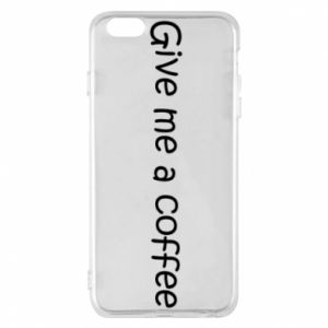Phone case for iPhone 6 Plus/6S Plus Give me a coffee