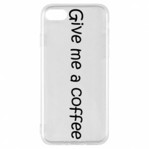 Phone case for iPhone 7 Give me a coffee