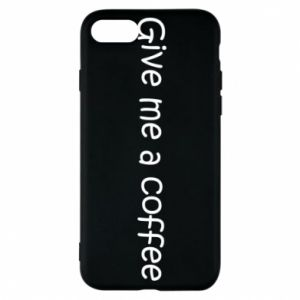 Phone case for iPhone 8 Give me a coffee