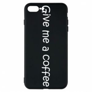Phone case for iPhone 8 Plus Give me a coffee