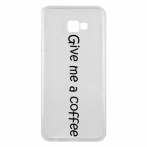 Phone case for Samsung J4 Plus 2018 Give me a coffee
