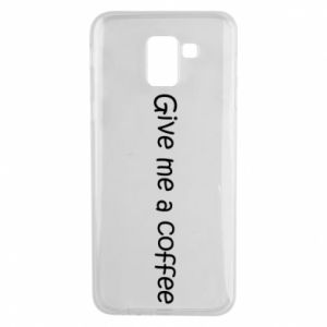 Phone case for Samsung J6 Give me a coffee