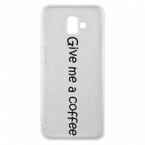 Etui na Samsung J6 Plus 2018 Give me a coffee