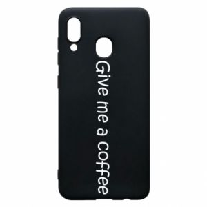 Phone case for Samsung A30 Give me a coffee