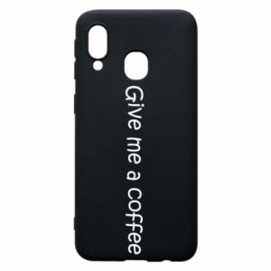 Phone case for Samsung A40 Give me a coffee