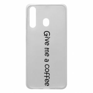 Phone case for Samsung A60 Give me a coffee