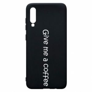 Phone case for Samsung A70 Give me a coffee