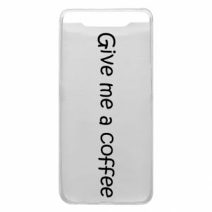 Phone case for Samsung A80 Give me a coffee