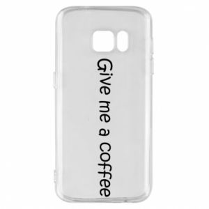 Phone case for Samsung S7 Give me a coffee