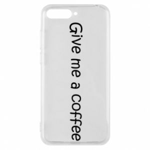 Phone case for Huawei Y6 2018 Give me a coffee