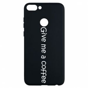 Phone case for Huawei P Smart Give me a coffee