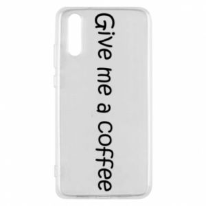 Phone case for Huawei P20 Give me a coffee