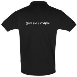 Men's Polo shirt Give me a coffee