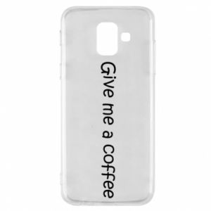 Phone case for Samsung A6 2018 Give me a coffee