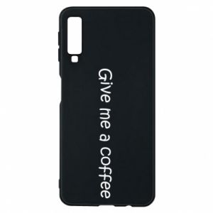 Phone case for Samsung A7 2018 Give me a coffee