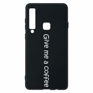 Phone case for Samsung A9 2018 Give me a coffee
